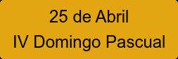25 de Abril IV Domingo Pascual