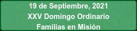 19 de Septiembre, 2021 XXV Domingo Ordinario Familias en Misión