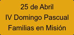 25 de Abril IV Domingo Pascual Familias en Misión