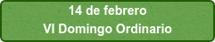14 de febrero VI Domingo Ordinario