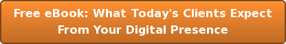 Free eBook: What Today's Clients Expect From Your Digital Presence