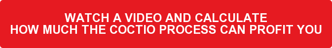 WATCH A VIDEO AND CALCULATE HOW MUCH THE COCTIO PROCESS CAN PROFIT YOU