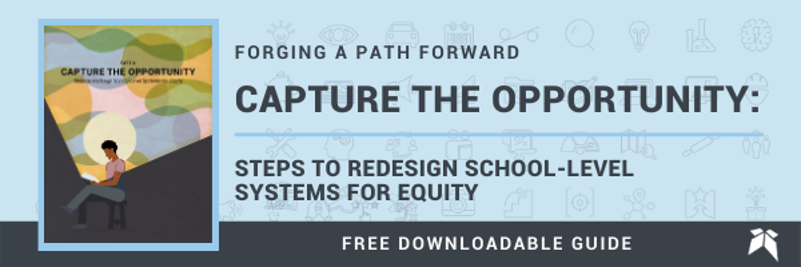 Capture the Opportunity: Steps to Redesign School-Level Systems for Equity