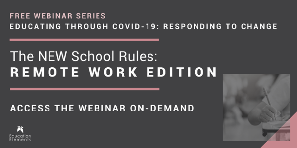 Educating Through COVID-19 Free On-Demand Webinar – The NEW School Rules: Remote Work Edition