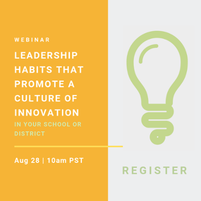 """A banner with the text, """"Webinar - Leadership habits that promote a culture of innovation in your school or district"""" on August 28 and 10 am PST and 1 pm EST. An image a light bulb and a call to register."""