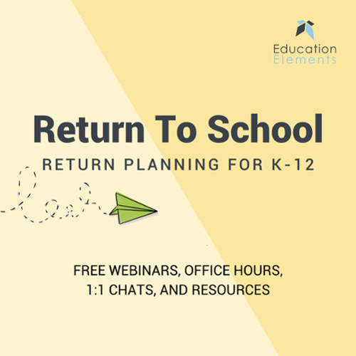 Return to School: Return Planning for K-12 – Free webinars, office hours, 1:1 chats, and resources
