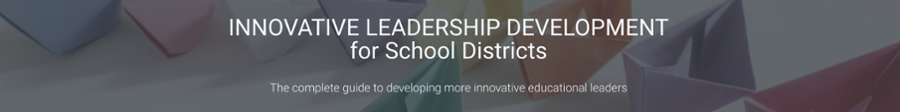 Innovative Leadership Development for School Districts: The complete guide to developing more innovative educational leaders.