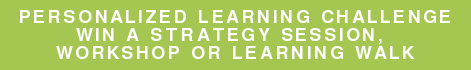 PERSONALIZED LEARNING CHALLENGE Win a strategy session,  workshop or learning walk
