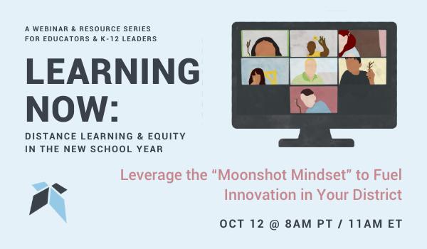 """Leverage the """"Moonshot Mindset"""" to Fuel Innovation in Your District; Webinar on October 12 at 8am PT/11am ET"""