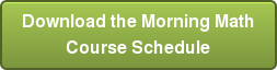 Download the Morning Math  Course Schedule
