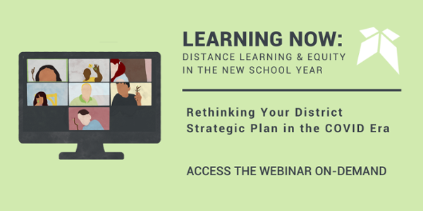 Rethinking Your District Strategic Plan in the COVID Era –Access the Webinar On-Demand