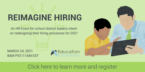 Reimagine Hiring –March 24, 2021 at 8am PST/11am EST: an HR event for school district leaders intent on redesigning their hiring processes for 2021