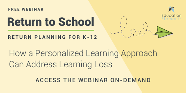How a Personalized Learning Approach Can Address Learning Loss - On-Demand Webinar for K-12 Educators