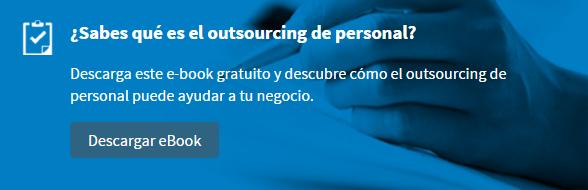 Descargar el Ebook y aprende todo lo que necesitas saber sobre Outsourcing de Personal para tu negocio.