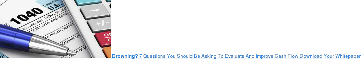 Drowning? 7 Questions You Should Be Asking To Evaluate And Improve Cash Flow  Download Your Whitepaper