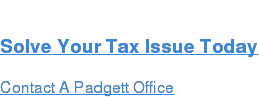 Solve Your Tax Issue Today  Contact A Padgett Office
