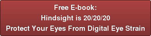 Free E-book: Hindsight is 20/20/20  Protect Your Eyes From Digital Eye Strain