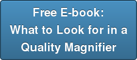 Free E-book: What to Look for in a Quality Magnifier