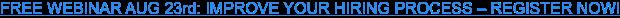 FREE WEBINAR: IMPROVE YOUR HIRING PROCESS – REGISTER NOW!