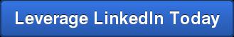Leverage LinkedIn Today
