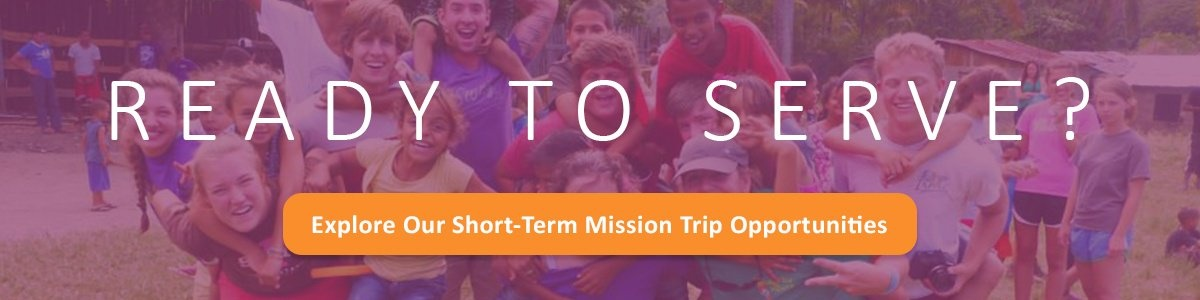 Ready To Serve? - Explore Our Short-Term Mission Trip Opportunities