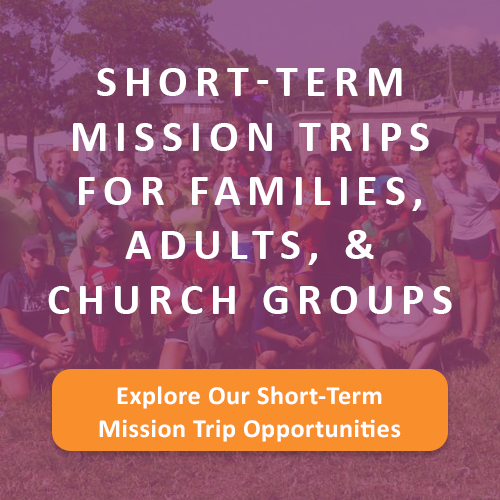 Short-Term Mission Trips for Families, Adults, and Church Groups - Explore Our Short-Term Mission Trip Opportunities