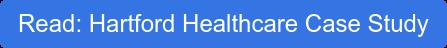 Read: Hartford Healthcare Case Study