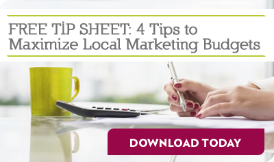 FREE TIP SHEET: 4 Tips to Maximize Local Marketing Budgets
