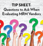 TIP SHEET Questions to Ask  When Evaluating MRM Vendors