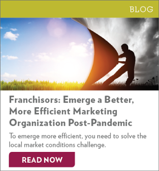 Franchisors: Emerge a Better, More Efficient Marketing Organization Post-Pandemic