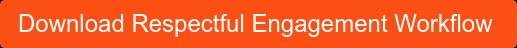 Download Respectful Engagement Workflow