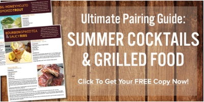 Click to get your free Ultimate Pairing Guide: Summer Cocktails & Grilled Food