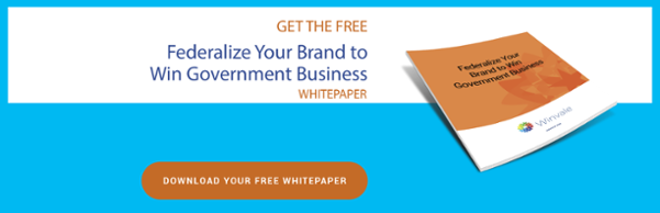 Download your free whitepaper Federalize Your Brand to Win Government Business