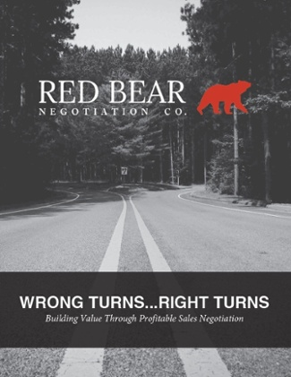 Wrong Turns...Right Turns - Building Value Through Profitable Sales Negotiation
