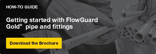 How-To Guide Getting Started with FlowGuard Gold pipe and fittings