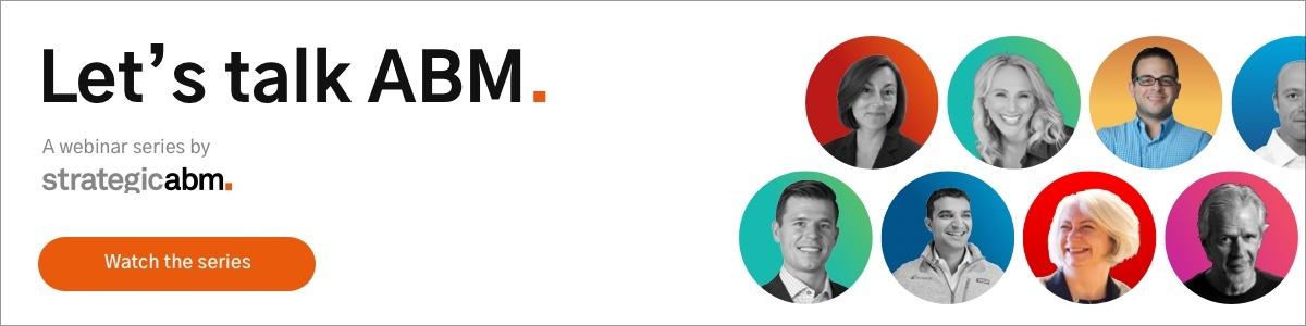 Lets's talk ABM, a webinar series by strategicabm -  Watch the series