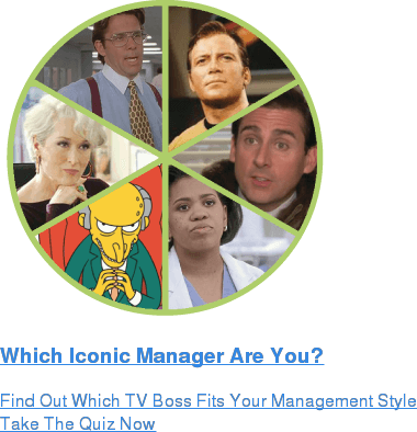 Which Iconic Manager Are You?  Find Out Which TV Boss Fits Your Management Style Take The Quiz Now