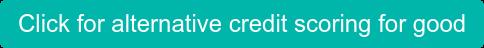 Click for alternative credit scoring for good