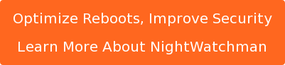 Optimize Reboots, Improve Security Learn More About NightWatchman