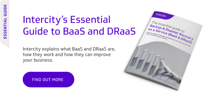 Intercity Technology's Essential Guide to BaaS and DRaaS (Backup as a Service and Disaster Recovery as a Service)