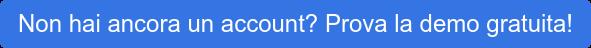 Non hai ancora un account? Prova la demo gratuita!