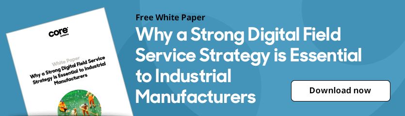 White Paper Why a Strong Digital Field Service Strategy is Essential to Industrial Manufacturers
