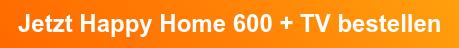 Jetzt Happy Home 600 + TV bestellen