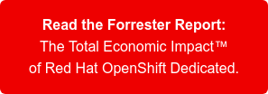 Read the Forrester Report: The Total Economic Impact of Red Hat OpenShift Dedicated.