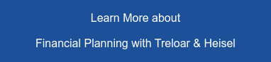 Learn More about   Financial Planning with Treloar & Heisel