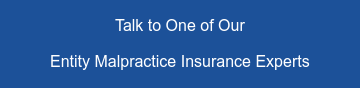 Talk to One of Our  Entity Malpractice Insurance Experts
