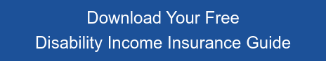 Download Your Free  Disability Income Insurance Guide