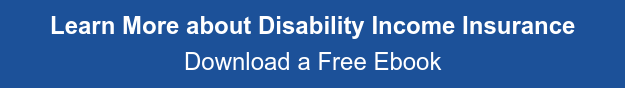 Learn More about Disability Income Insurance Download a Free Ebook