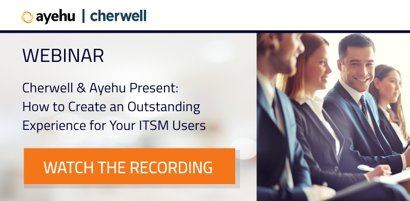 Cherwell & Ayehu Present: How to Create an Outstanding Experience for Your ITSM Users