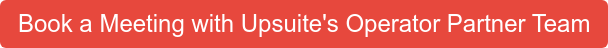 Book a Meeting with Upsuite's Operator Partner Team